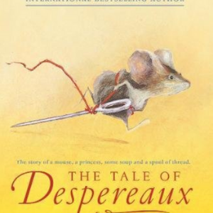 The Tale of Despereaux: Being the Story of a Mouse, a Princess, Some Soup, and a Spool of Thread Books All Kids Should Read Before They're 12