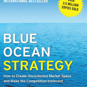 Blue Ocean Strategy_ How to Create Uncontested Market Space and Make the Competition Irrelevant 10 Best Entrepreneur Books for Teenagers
