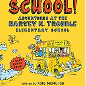 School!: Adventures at the Harvey N. Trouble Elementary School  20 Funny Kids Books Every Parent Should Buy