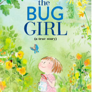 The Bug Girl_ A True Story Best Picture Books 2020 For Kids
