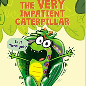 The Very Impatient Caterpillar 20 Funny Kids Books Every Parent Should Buy