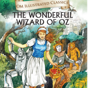The Wizard of Oz : Illustrated Classics Best Novels For Children