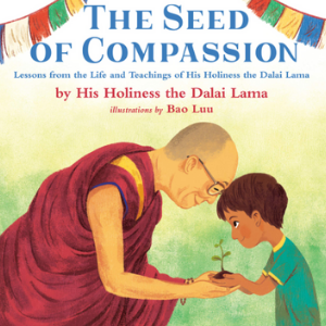 The Seed of compassion: Lesson from the life and teachings of his holiness the dalai lama Best Picture Books 2020 For Kids