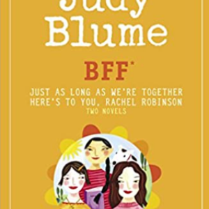 BFF*: Two novels by Judy Blume--Just As Long As We're Together/Here's to You, Rachel Robinson (*Best Friends Forever) 25 Most Popular Judy Blume Books For Everyone Should Read
