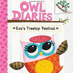 Eva's Treetop Festival: A Branches Book (Owl Diaries #1) (1) Top 25 Best Books For 7 Year Olds Children's