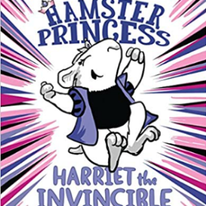 Hamster Princess: Harriet the Invincible 25 Highly Recommended Best Chapter Books For 4th Graders