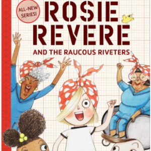 Rosie Revere and the Raucous Riveters: The Questioneers Book #1 Top 25 Best Books For 7 Year Olds Children's