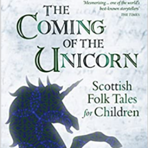 The Coming of the Unicorn: Scottish Folk Tales for Children (Kelpies) Top 25 Best Books For 6 Year Olds