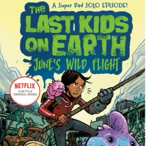 The Last Kids on Earth: June's Wild Flight Top 25 Most Popular Graphic Novels For Girls